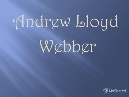 Andrew Lloyd Webber. Andrew Lloyd Webber, Baron Lloyd-Webber (born 22 March 1948) is an English composer of musical theatre, the elder son of organist.