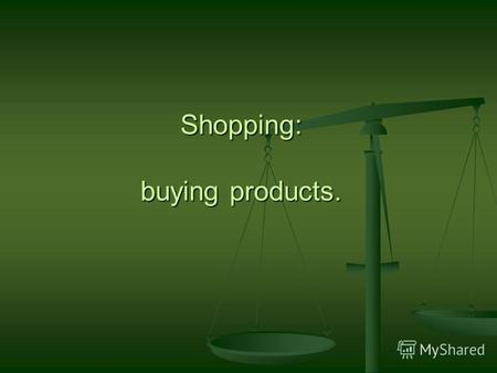 Shopping: buying products.. AIMS: To repeat words and combinations in oral speech To repeat words and combinations in oral speech To develop dialog skills.