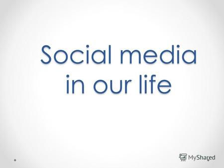 Social media in our life. What is social media? Web-sites that users can easily participate in, share and create content for, including blogs, social.