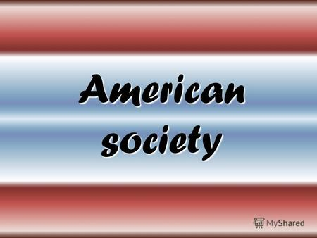 American society. Contents A nation of immigrants A nation of immigrants A nation of immigrants A nation of immigrants The Average American The Average.