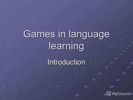 Games in language learning Introduction. Children love playing games. Playing games is a vital and natural part of growing up and learning. Children learn.
