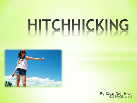 By Kate Dablieva. Hitchhiking is one of the cheapest ways of traveling. By tradition, hitchhiking is defined as soliciting a ride by standing at the edge.