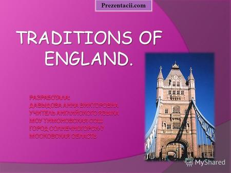 TRADITIONS OF ENGLAND. Prezentacii.com. Traditions of England are the notorious three pillars on which the Earth rests. Some aspects of British life are.