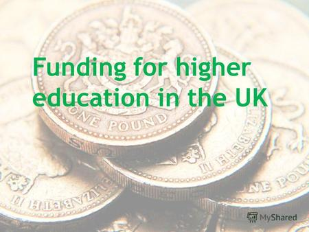 Funding for higher education in the UK. INTRODUCTION.