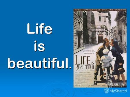 Life is beautiful.. An unforgettable fable that proves love, family and imagination conquer all.