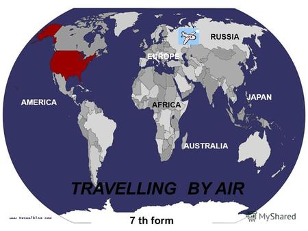 TRAVELLING BY AIR 7 th form RUSSIA JAPAN AUSTRALIA AFRICA AMERICA EUROPE.