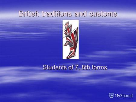 British traditions and customs Students of 7, 8th forms.
