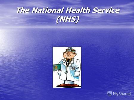 The National Health Service (NHS). The National Health Service (NHS) is the name commonly used to refer to the publicly-funded health care service in.