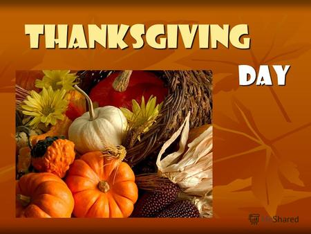 Thanksgiving Day Thanksgiving United States American citizens are fond of Thanksgiving Day and always mark it with ardor and gladness. Everybody knows.