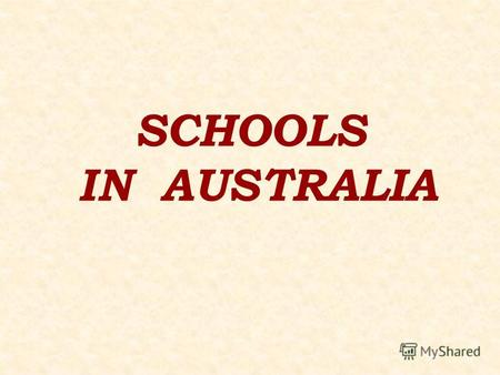 SCHOOLS IN AUSTRALIA. Remember! Compulsory= obligatory Government schools= state schools Educate=teach Independent= private Free= no money is paid for.
