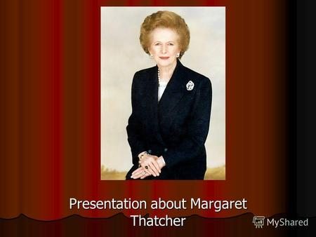 Presentation about Margaret Thatcher. Margaret Thatcher was Britain's first female prime minister and served three consecutive terms in office. She is.