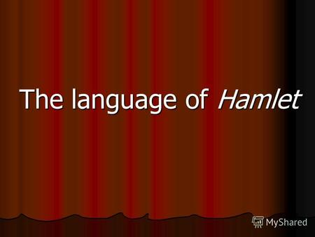 The language of Hamlet. William Shakespeare was an English poet and playwright, widely regarded as the greatest writer in the English language and the.