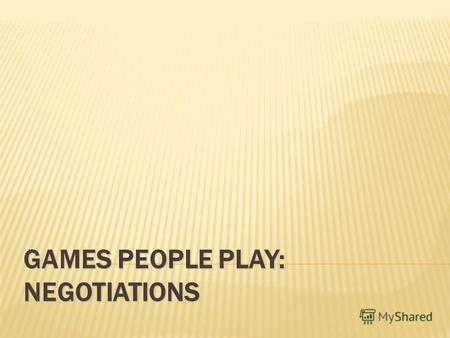 GAMES PEOPLE PLAY: NEGOTIATIONS. D1D2 DISCUSSION D4 Dn D3 D5 SOLUTION.