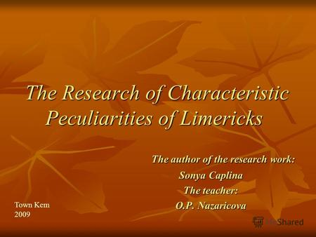 The Research of Characteristic Peculiarities of Limericks The Research of Characteristic Peculiarities of Limericks The author of the research work: The.
