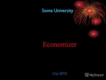 Some University Economizer City 20 10. Plan: Introduction; Steam generator components; Economizer; Advantages of economizer; Boiler economizer; Сonstruction.