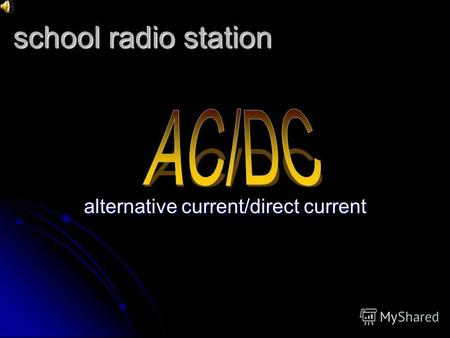 School radio station alternative current/direct current.