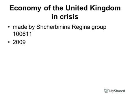 Economy of the United Kingdom in crisis made by Shcherbinina Regina group 100611 2009.