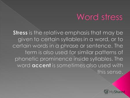 Word stress (WS) can be defined as the singling out of one or more syllables in a word, which is accompanied by the change of the force of utterance,