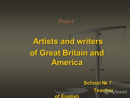 Project Artists and writers Artists and writers of Great Britain and America School 7 School 7 Teacher of English Teacher of English Drogavtseva E.V. Drogavtseva.