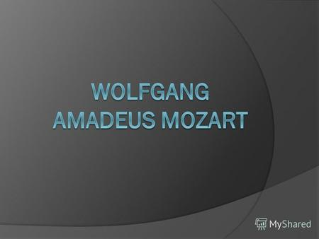 Mozart was born on the 27th of January, 1756 in Zaltzburg. His musical abilities displayed at the age of 3. His farther was one of the leading European.