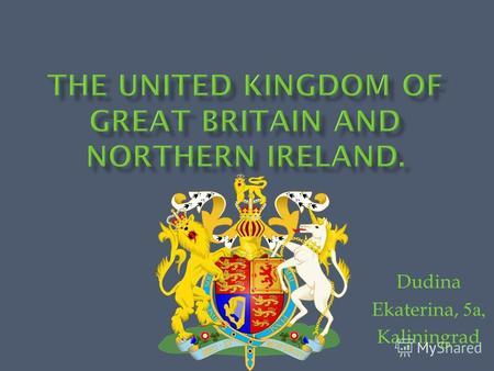 Dudina Ekaterina, 5 а, Kaliningrad The United Kingdom of Great Britain and Northern Ireland is situated on the British Isles. The British Isles are separated.