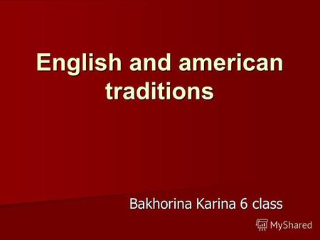 English and american traditions Bakhorina Karina 6 class Bakhorina Karina 6 class.