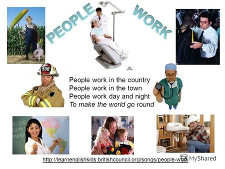 People work in the country People work in the town People work day and night To make the world.