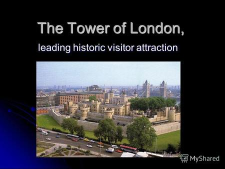 The Tower of London, leading historic visitor attraction.