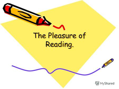 The Pleasure of Reading. The Pleasure of Reading..