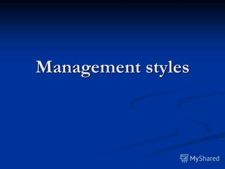 Management styles. 1. What makes a good leader or manager?