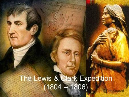 The Lewis & Clark Expedition (1804 – 1806). The Aims The Lewis and Clark Expedition (1804–1806) was the first United States expedition to the Pacific.