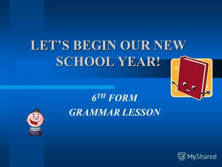 LETS BEGIN OUR NEW SCHOOL YEAR! 6 TH FORM GRAMMAR LESSON.