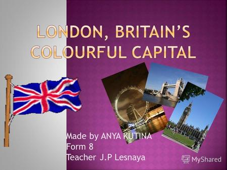 Made by ANYA KUTINA Form 8 Teacher J.P Lesnaya. Scotland England Wales Northern Ireland.