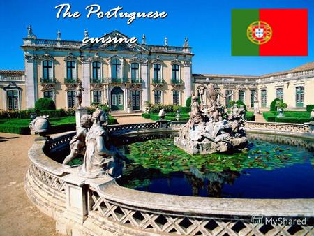 The Portuguese cuisine. The Portuguese cuisine is Based on simple dishes from The fish, meat and cabbage, The fresh greens practically Are not used. The.