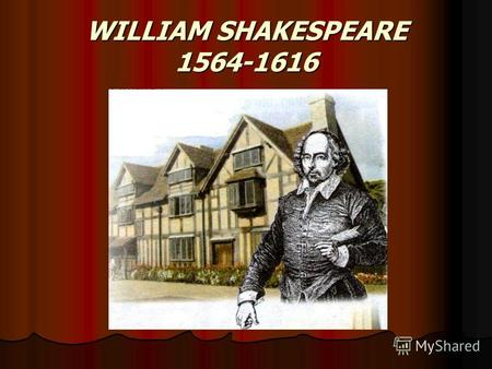WILLIAM SHAKESPEARE 1564-1616. The life of William Shakespeare W. Shakespeare was born on April 23, 1564 in Stratford-on-Avon. His father was a glove-maker.