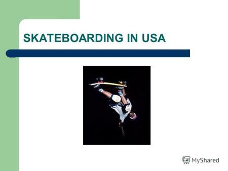 SKATEBOARDING IN USA. Skateboarding was born in California (USA) in 50ies of last year. And already in 1959 a first skateboard Roller Derby appeared in.