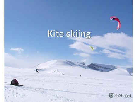 We`ll say about: Something about kite skiing The Equipment The place Some photos About creators.