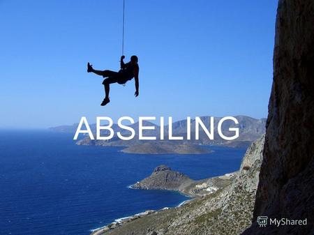ABSEILING Abseiling- extreme sport, and its really popular nowadays. It`s a controlled descent down from a height. Abseiling takes place all over the world,