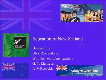 Education of New Zealand Designed by Ulya Zakrevskaya With the help of my teachers G. N. Maltseva, A. V.Bystrykh.