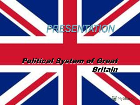 Political System of Great Britain. Government and Administration Britain is a parliamentary democracy with a constitutional monarch – Queen Elizabeth.
