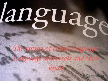 The notion of etalon language. Language universals and their kinds.