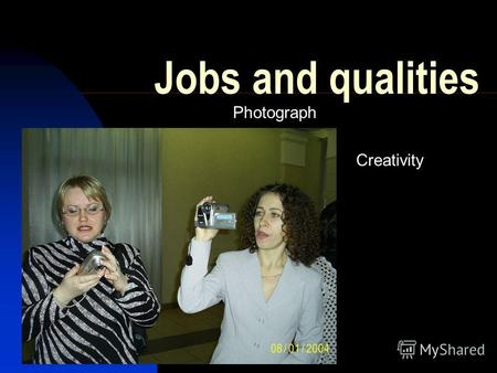 Jobs and qualities Photograph Creativity. Jobs and qualities Football player Speed Strength Passing Shooting Work Rate.