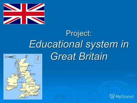 Project: Educational system in Great Britain. The English Educational System AGE OF PUPILSTYPE OF SCHOOL 3 - 5 years NURSERY 5 - 11 years PRIMARY 5 –