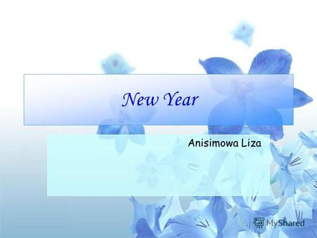 New Year Anisimowa Liza. New Year The main feature of the New Year is a Christmas tree. The whole family gathers and celebrates the holiday. Kids love.