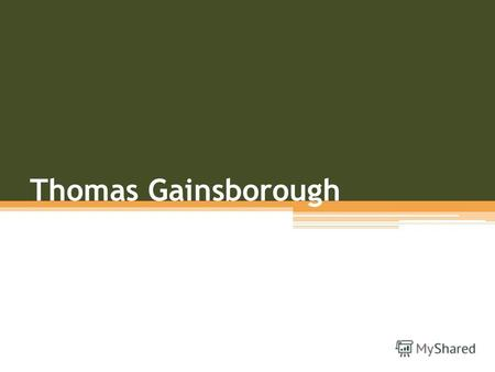 Thomas Gainsborough. Main facts about the painter Thomas Gainsborough (christened 14 May 1727 – 2 August 1788) was an English portrait and landscape painter.