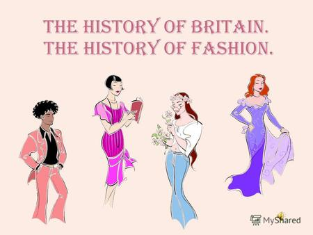 The History of Britain. The history of fashion.. Historical periods Questionnaire Historical periodsQuestionnaire.