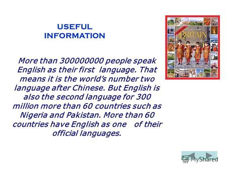 USEFUL INFORMATION More than 300000000 people speak English as their first language. That means it is the worlds number two language after Chinese. But.
