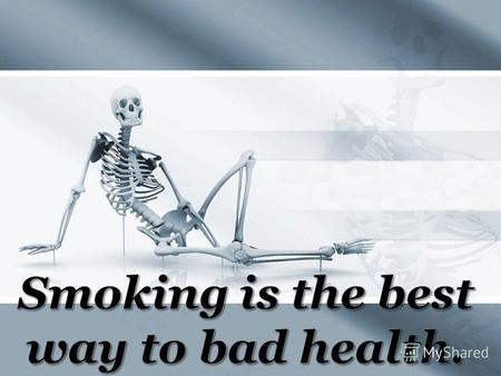 Some people think that there is not much sense in refraining from smoking, since the inhabitants of many cities and even villages breathe air contaminated.