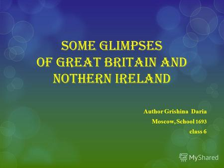 Some glimpses of Great Britain and Nothern Ireland Author Grishina Daria Moscow, School 1693 class 6.