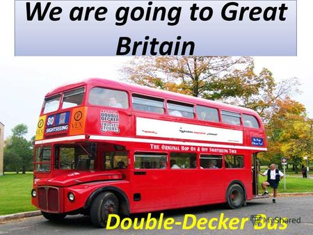 We are going to Great Britain. Double-Decker Bus.